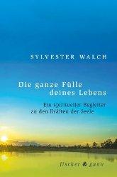 ganze-fuelle-deines-lebens_sylvester-walch_mystica